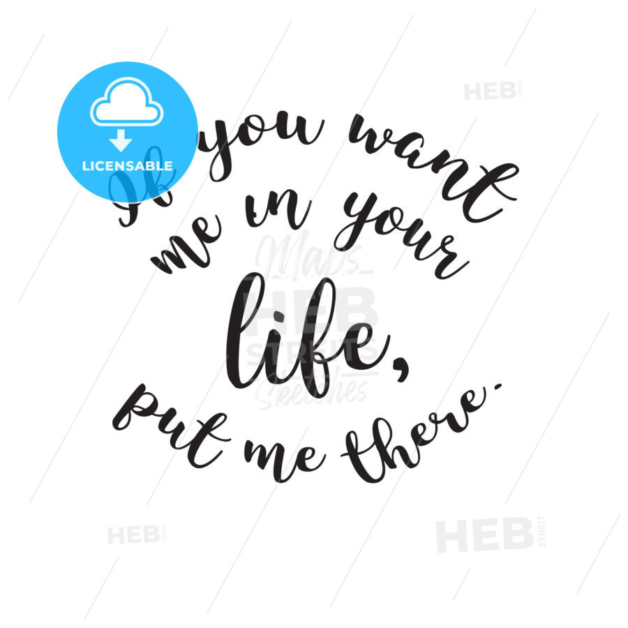 If You Want me in Your Life, Put me There Quote - Hebstreits