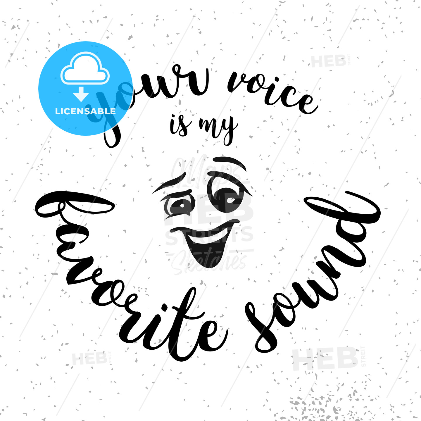 Your Voice is my Favorite Sound Quote with Smiling Comic Face - Hebstreits