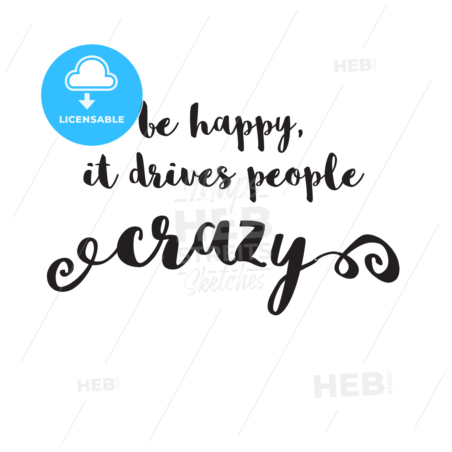 be happy, it drives people crazy quote - Hebstreits
