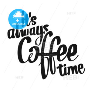 It's Always Coffee Time handwritten lettering - HEBSTREITS Sketches