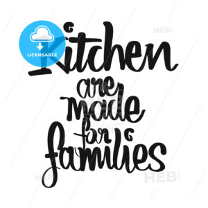 Kitchen Are Made For Families handwritten lettering - HEBSTREITS Sketches