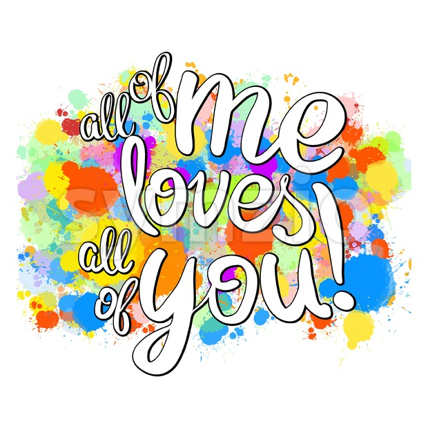 All of me loves all of you lettering. Colorful Vector Artwork Concept. Ready for Poster Print and Wedding Design.