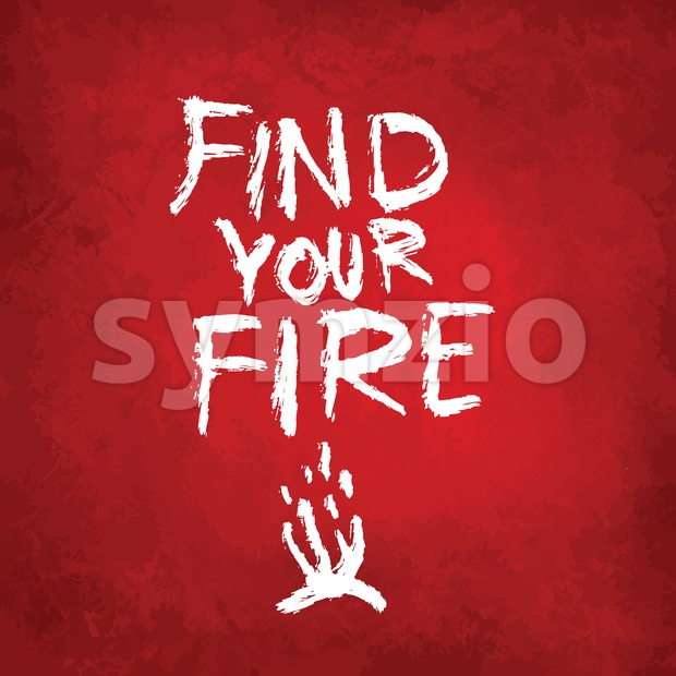 Find your fire, lettering on colorful backgound. Hand drawn vector design.