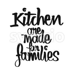 Kitchen Are Made For Families handwritten lettering Stock Vector