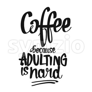 Coffee. Because Adulting Is Hard. handwritten lettering Stock Vector