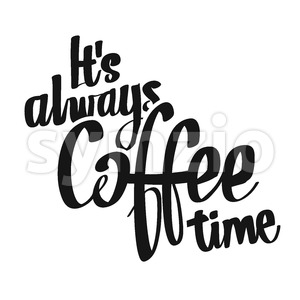 It's Always Coffee Time handwritten lettering Stock Vector