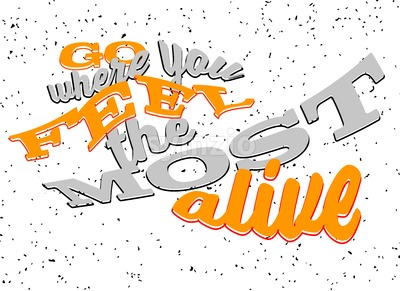 Go where you feel the most alive Lettering Stock Vector
